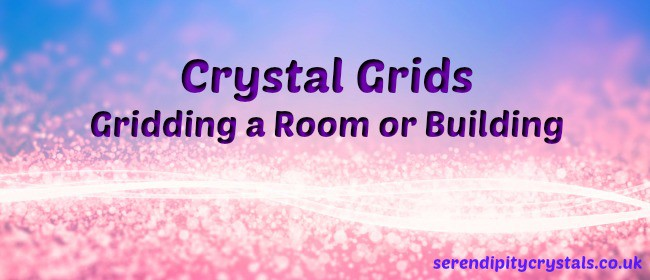 Crystal Grids ~ How To Grid A Room or Building