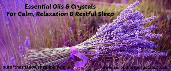 Essential Oils & Crystals #3 ~ Lavender ~ Calm, Relaxation & Restful Sleep