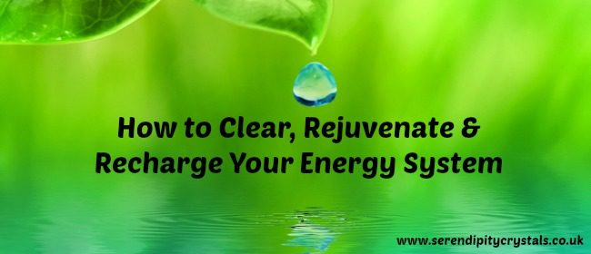 How to Clear, Rejuvenate & Recharge Your Energy System